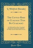 The Cattle-Raid of Cualnge (Tain Bo Cuailnge): An Old Irish Prose-Epic, Translated for the First Time From Leabhar Na H-Uidhri and the Yellow Book of Lecan (Classic Reprint)