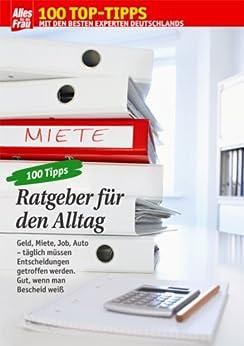 100 Tipps Ratgeber: Alles Wichtige zu Geld, Miete, Job, Auto von [Wallmüller, Viola, Erpenbeck, Uta]