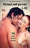 Versaut und pervers 1-10: 50 geile Erotik Storys