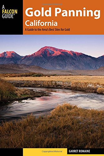 Falcon Guides Gold Panning California: A Guide to the Area's Best Sites for Gold