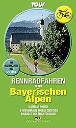 Rennradfahren in den Bayerischen Alpen: 15 Touren zwischen Bodensee und Berchtesgaden • Mit Routenkarten und GPS-Daten
