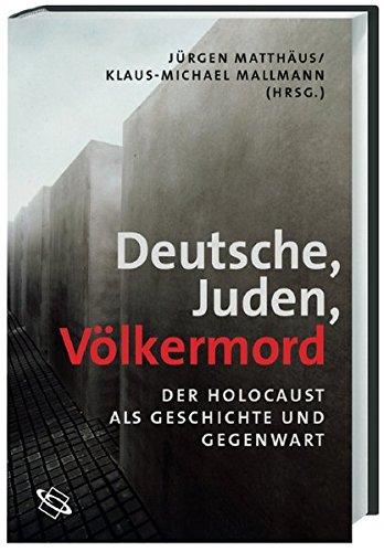 Deutsche - Juden - Völkermord. Der Holocaust als Geschichte und Gegenwart
