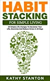 Habit Stacking For Simple Living: 50 Simple Life Changes To Declutter Your Life, Downsize And Reduce Stress In 30 Days (Simple Living, Declutter Your Life, ... Free Home, Home Cleaning, Life Management)