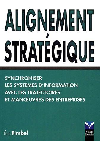 Alignement stratégique: Synchroniser les systèmes d'information avec les trajectoires et manœuvres des entreprises