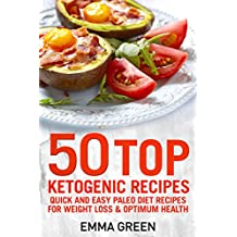 50 Top Ketogenic Recipes: Quick and Easy Keto Diet Recipes for Weight Loss and Optimum Health (Emma Greens weight loss books) (English Edition)