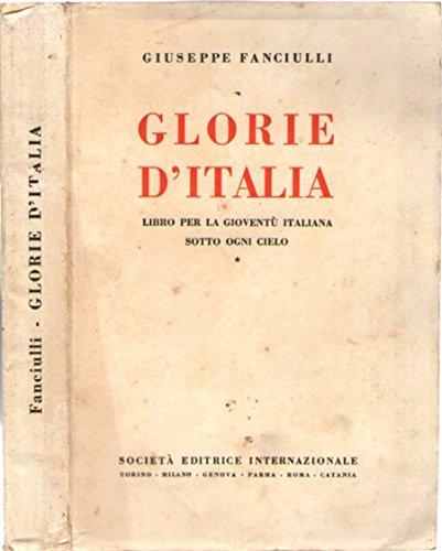 Glorie d'Italia. Libro per la gioventù italiana sotto ogni cielo.