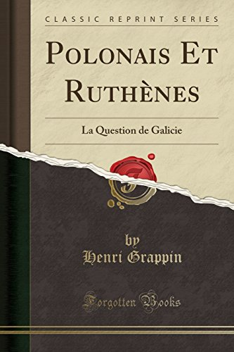 polonais-et-ruthenes-la-question-de-galicie-classic-reprint