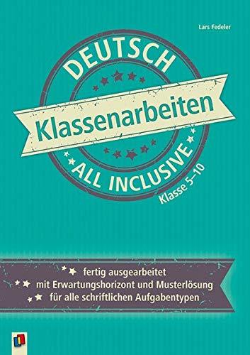 Klassenarbeiten all inclusive - Deutsch Klasse 5-10: Fertig ausgearbeitet | mit Erwartungshorizont und Musterlösungen | für alle schriftlichen Aufgabentypen