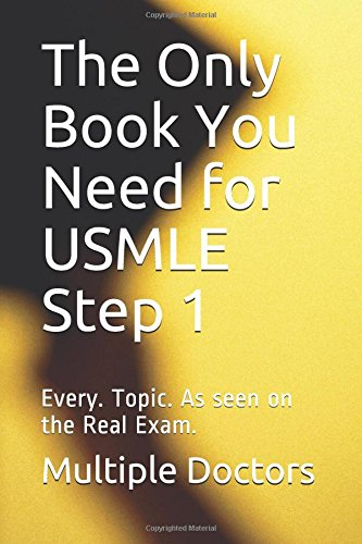 The Only Book You Need for USMLE Step 1: Every  Topic  As seen on the Real  Exam