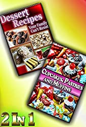 Muffins, Pastries, Cupcakes and Other Sweet Treats For Your Loved Ones: [2 Dessert Cookbooks in 1] (Dessert Recipes Collection) (English Edition)