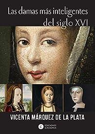 Las damas más inteligentes del siglo XVI par  Vicenta Márquez de la Plata