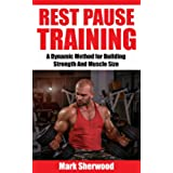 Rest Pause Training: A Dynamic Method for Building Strength and Muscle Size (English Edition)