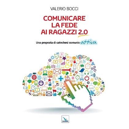 Comunicare La Fede Ai Ragazzi 2.0. Una Proposta Di Catechesi Comunic-Attiva (Orientamenti Per La Catechesi Vol. 102)