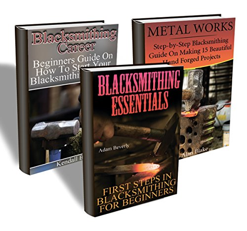 Blacksmithing Career: 3-Books Bundle Guide On Blacksmithing From A to Z (English Edition)