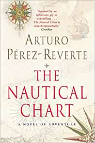 The Nautical Chart A Novel Of Adventure Bello Amazon Co Uk Perez Reverte 9781447262435 Books