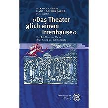 'Das Theater glich einem Irrenhause': Das Publikum im Theater des 18. und 19. Jahrhunderts (Proszenium / Beiträge zur historischen Theaterpublikumsforschung)