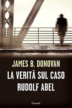 La verità sul caso Rudolf Abel di [Donovan, James B.]