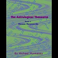 The Astrological Thesaurus - Book 1: House Keywords