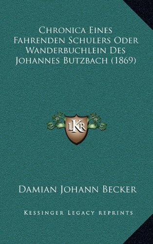 Chronica Eines Fahrenden Schulers Oder Wanderbuchlein Des Johannes Butzbach (1869)