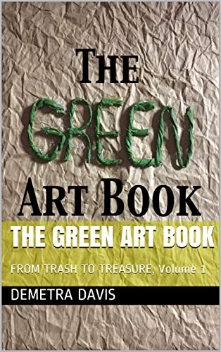 THE GREEN ART BOOK: FROM TRASH TO TREASURE, Volume 1 (English Edition)
