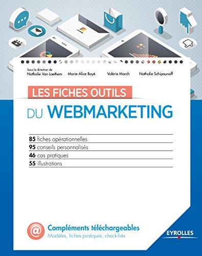 Les fiches outils du webmarketing: 85 fiches opérationnelles - 95 conseils personnalisés - 46 cas pratiques - 55 illustrations par Nathalie Schipounoff