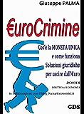 €urocrimine: Cos'è la MONETA UNICA e come funziona Soluzioni giuridiche per uscire dall'€uro