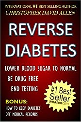 REVERSE DIABETES - LOWER BLOOD SUGAR TO NORMAL - BE DRUG FREE - END TESTING - BONUS: HOW TO KEEP DIABETES OFF MEDICAL RECORDS