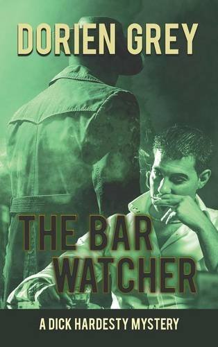 The Bar Watcher (A Dick Hardesty Mystery, #3) by Dorien Grey (2015-07-27)