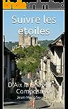 Suivre les étoiles: D'Aix la Chapelle à Compostelle (French Edition)