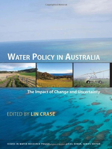 Water Policy in Australia – The Impact of Change and Uncertainty (Issues in Water Resource Policy)