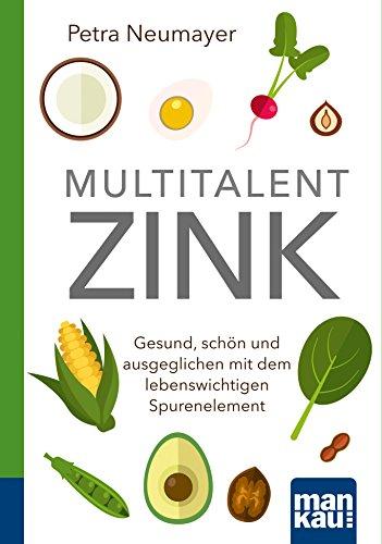 Multitalent Zink. Kompakt-Ratgeber: Gesund, schön und ausgeglichen mit dem lebenswichtigen Spurenelement - Körperflüssigkeit