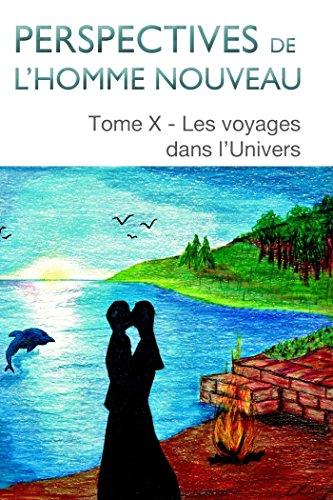 perspectives-de-lhomme-nouveau-tome-x-les-voyages-dans-lunivers-french-edition