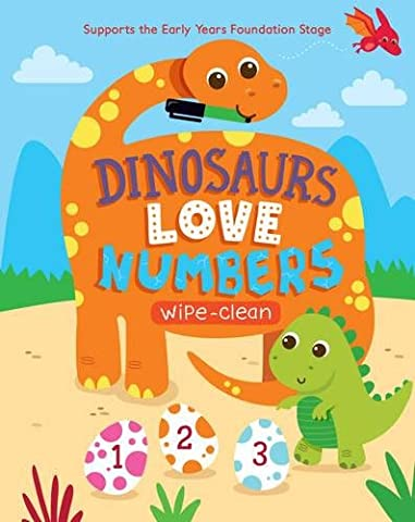 Dinosaurs Love Numbers: Supports the Early Years Foundation Stage (Wipe Clean Activity)