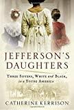 Jefferson's Daughters: Three Sisters, White and Black, in a Young America