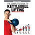 Steve Cotter - The Complete Guide to Kettlebell Lifting (English Edition)