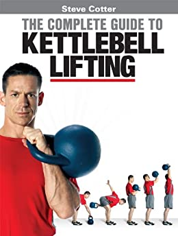 Steve Cotter - The Complete Guide to Kettlebell Lifting (English Edition) von [Viele, Paul F.]