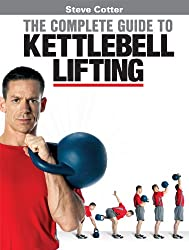 Steve Cotter - The Complete Guide to Kettlebell Lifting