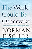 The World Could Be Otherwise: Imagination and the Bodhisattva Path (English Edition)