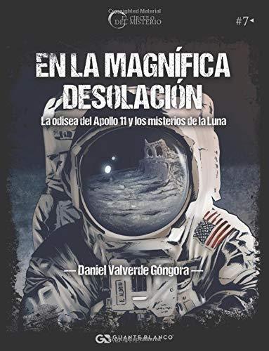 En la magnífica desolación. La odisea del Apollo 11 y los misterios de la Luna (El Círculo del Misterio) por Daniel Valverde Góngora