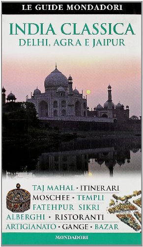 India classica. Delhi, Agra e Jaipur. Ediz. illustrata