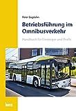 Betriebsführung im Omnibusverkehr: Handbuch für Einsteiger und Profis