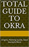 Total Guide To Okra: Origins, Planting Guide, Seed Saving & More