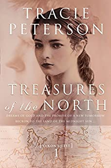 Treasures of the North (Yukon Quest Book #1) by [Peterson, Tracie]