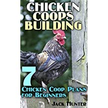 Chicken Coops Building: 7 Chicken Coop Plans for Beginners: (DIY Chicken Coops, DIY Building) (English Edition)