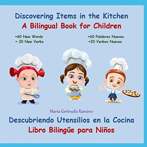 DISCOVERING ITEMS IN THE KITCHEN. DESCUBRIENDO UTENSILIOS EN LA COCINA.: Bilingual Book for Children / Libro Bilingue para Niños por María Gertrudis Ramírez