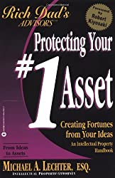 Protecting Your #1 Asset: Creating Fortunes from Your Ideas: Your No.1 Asset (Rich Dad's Advisors)