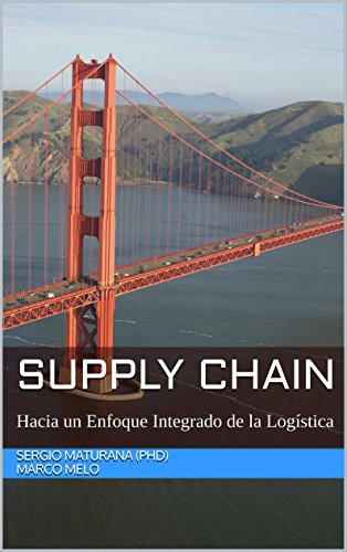 Supply Chain: Hacia un Enfoque Integrado de la Logística por Sergio Maturana (PhD)