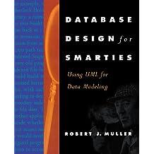 Database Design for Smarties: Using UML for Data Modeling (Morgan Kaufmann Series in Data Management Systems)