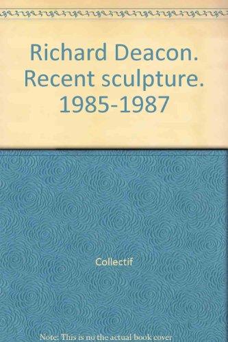 Richard Deacon. Recent sculpture. 1985-1987