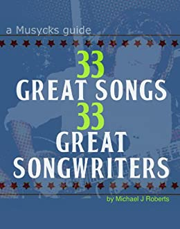 33 Great Songs 33 Great Songwriters: A Musycks Guide (English Edition) par [Roberts, Michael J]